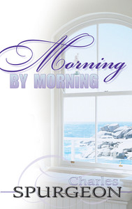 Morning by Morning by Charles Spurgeon