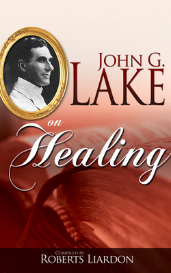 John G. Lake on Healing by John G. Lake