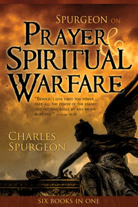 Spurgeon on Prayer & Spiritual Warfare by Charles Spurgeon