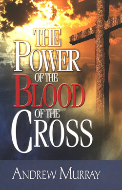 The Power of the Blood of the Cross by Andrew Murray