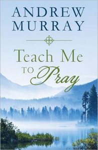 Teach Me to Pray by Andrew Murray