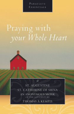 Praying with Your Whole Heart by St. Augustine and Others