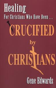 Crucified by Christians by Gene Edwards