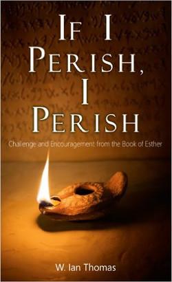 If I Perish, I Perish by Major Ian Thomas
