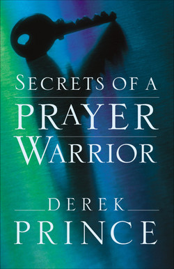 Secrets of a Prayer Warrior by Derek Prince
