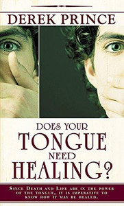 Does Your Tongue Need Healing by Derek Prince