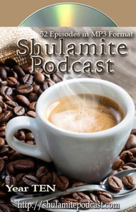 Shulamite Podcast (Year TEN Collection)