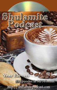 Shulamite Podcast (Year ELEVEN Collection)