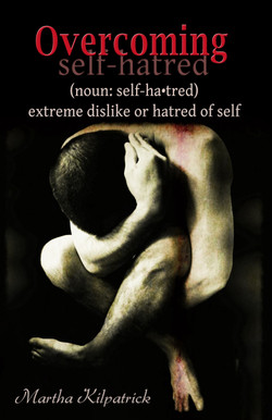 Overcoming Self-hatred by Martha Kilpatrick