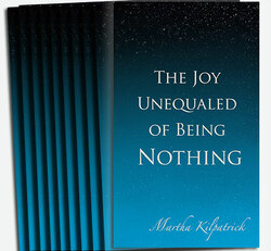 The Joy Unequaled of Being Nothing 10 Pack by Martha Kilpatrick