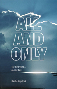 All and Only - The First Word...and the Last by Martha Kilpatrick