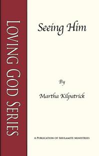 Seeing Him by Martha Kilpatrick