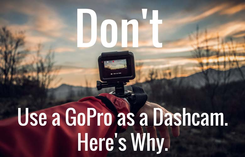 graphic: Don't use a GoPro as a dash cam. Here's Why / The Dashcam Store Blog