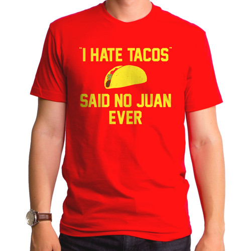 I Hate Tacos Said No Juan Ever Men's T-Shirt