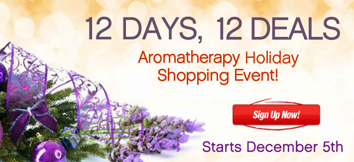 12 Days, 12 Deals, Aromatherapy Holiday Shopping Event, Starts December 5th --Sign Up Now!