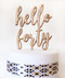 hello forty cake topper - wood