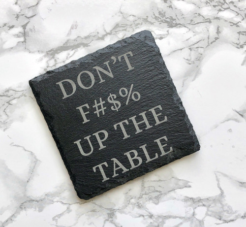 Don't F up the table Slate Coasters