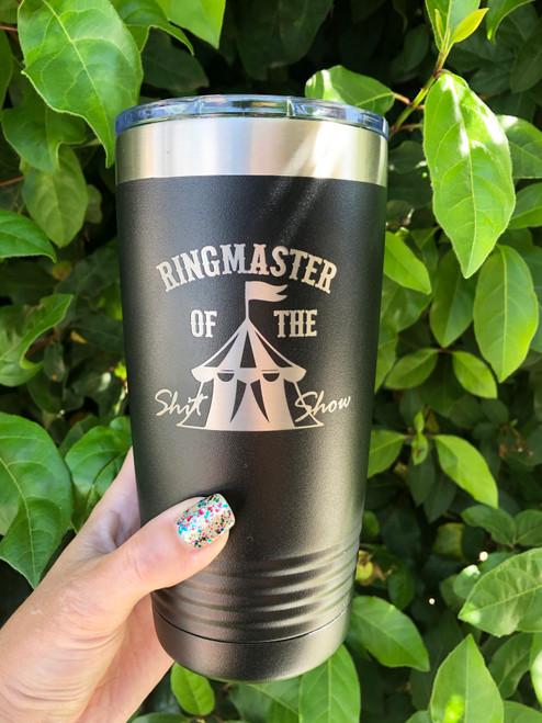 Ringmaster of the Shit Show Engraved 20 oz Tumbler