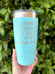 She believed she could engraved Tumbler