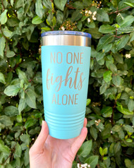 No one fights alone engraved Tumbler