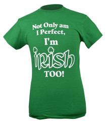 Not Only Am I Perfect, I'm Irish Too T-shirt