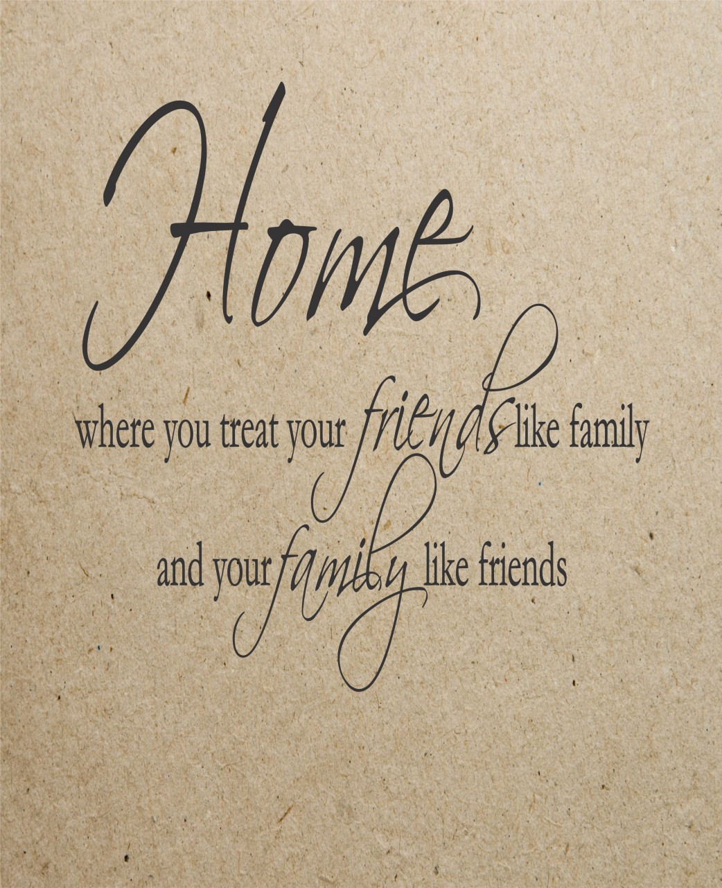 Wall Decals and Stickers - Home where you treat your friends like family  and your family like friends