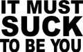 Wall Decals and Stickers –  it must suck to be you