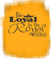 Wall Decals and Stickers - be the loyal to the royal within