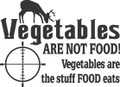 Vegetables Are Not Food ! Vegetables Are The Stuff FOOD eats ! Lettering Quote With Deer / Buck Animal Picture Art - sport Decal  10x10