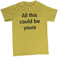 All this could be yours t shirt