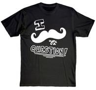 Moustache you a question t shirt