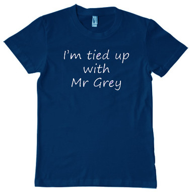 Im tied up with Mr Grey
