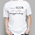 I spend 500% of my life exaggerating funny tshirt gift