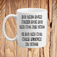 The One Who Won't Fucking Go Away Mug Novelty Mug Funny Quote Cup