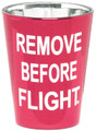 Remove before flight Shot Glass