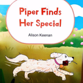 PIPER FINDS HER SPECIAL BY ALISON KEENAN