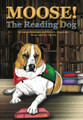 MOOSE! THE READING DOG BY LAURA BRUNEAU AND BEVERLY TIMMONS