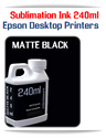 MATTE BLACK 240ml Epson Desktop printers compatible Sublimation Ink