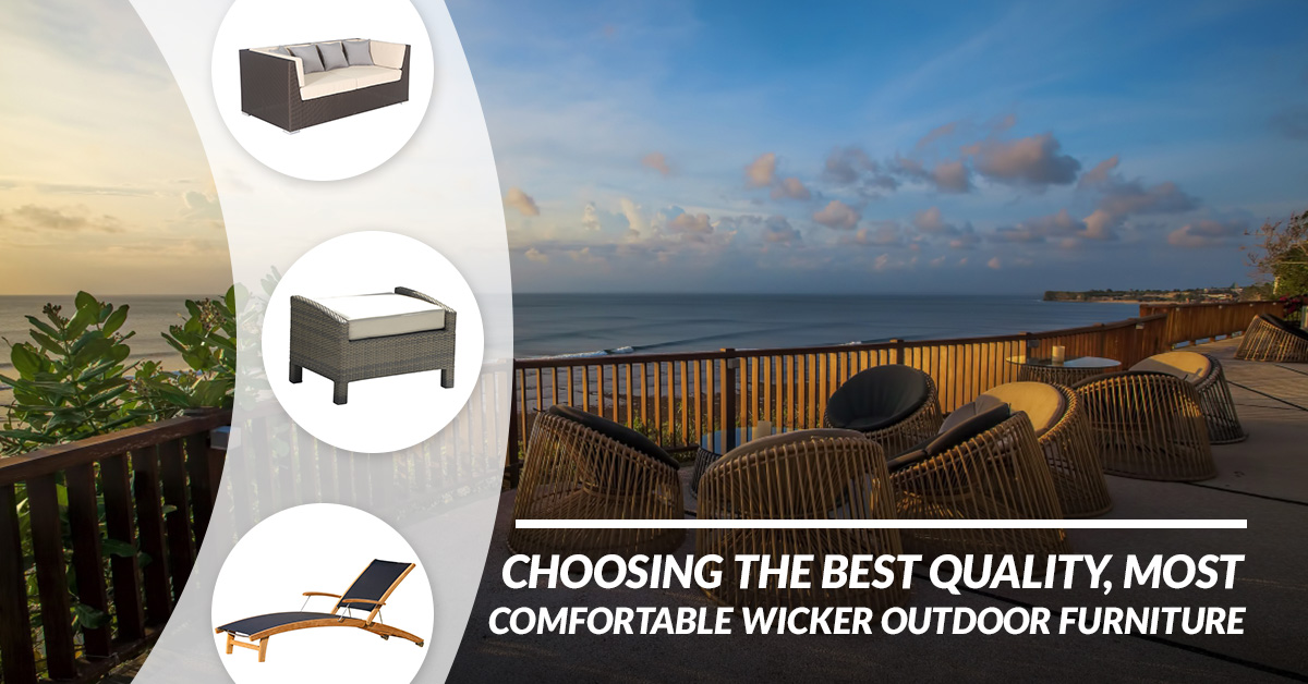 Choosing The Best Quality Most Comfortable Wicker Outdoor Furniture