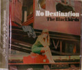 Blackbirds - No Destination  4 bonus tracks