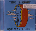 One Way Ticket - Time is Right   (recordings from the 60's)
