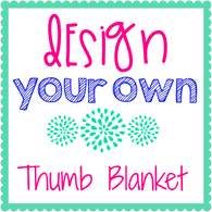 Design Your Own Thumb Blanket