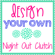 Design Your Own Girls Night Out Clutch