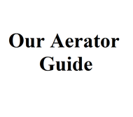Our Aerator Guide (Scroll down for more information)
