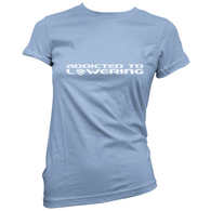 Addicted To Lowering Womans T-Shirt