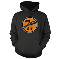 Dont Fret Hoodie