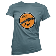 Dont Fret Womans T-Shirt