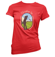 I'd Rather Be Golfing Womens T-Shirt