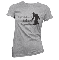 Bigfoot Doesnt Believe In You Womens T-Shirt