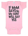 If Mom Says No, My Aunt Will Say Yes Baby Romper